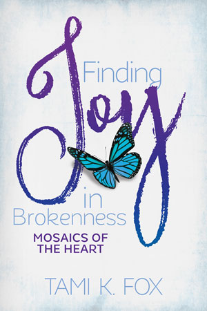 Finding Joy in Brokenness Mosaics of the Heart